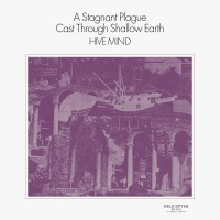 Hive Mind – A Stagnant Plague Cast Through Shallow Earth Mp3