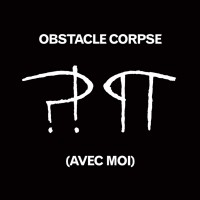 Obstacle Corpse – ?!¶ (Avec Moi) Mp3